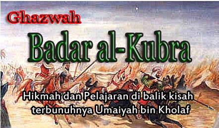 PERANG BADAR (Pelajaran di balik Kisah terbunuhnya Umaiyah bin Kholaf)