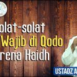 sHolat yang wajib di qodho ketika Haidh